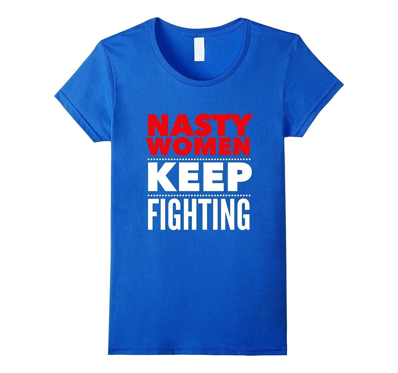 Women's Nasty Women Keep Fighting T-Shirt-CL