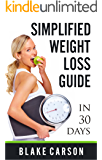Simplified Weight Loss Guide: in 30 Days