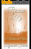 Rescue Me: A Northwest Novel