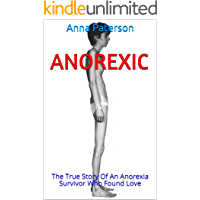Anorexic: The True Story Of An Anorexia Survivor Who Found Love