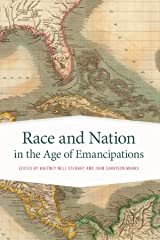 Race and Nation in the Age of Emancipations (Race in the Atlantic World, 1700–1900 Ser. Book 31) Kindle Edition