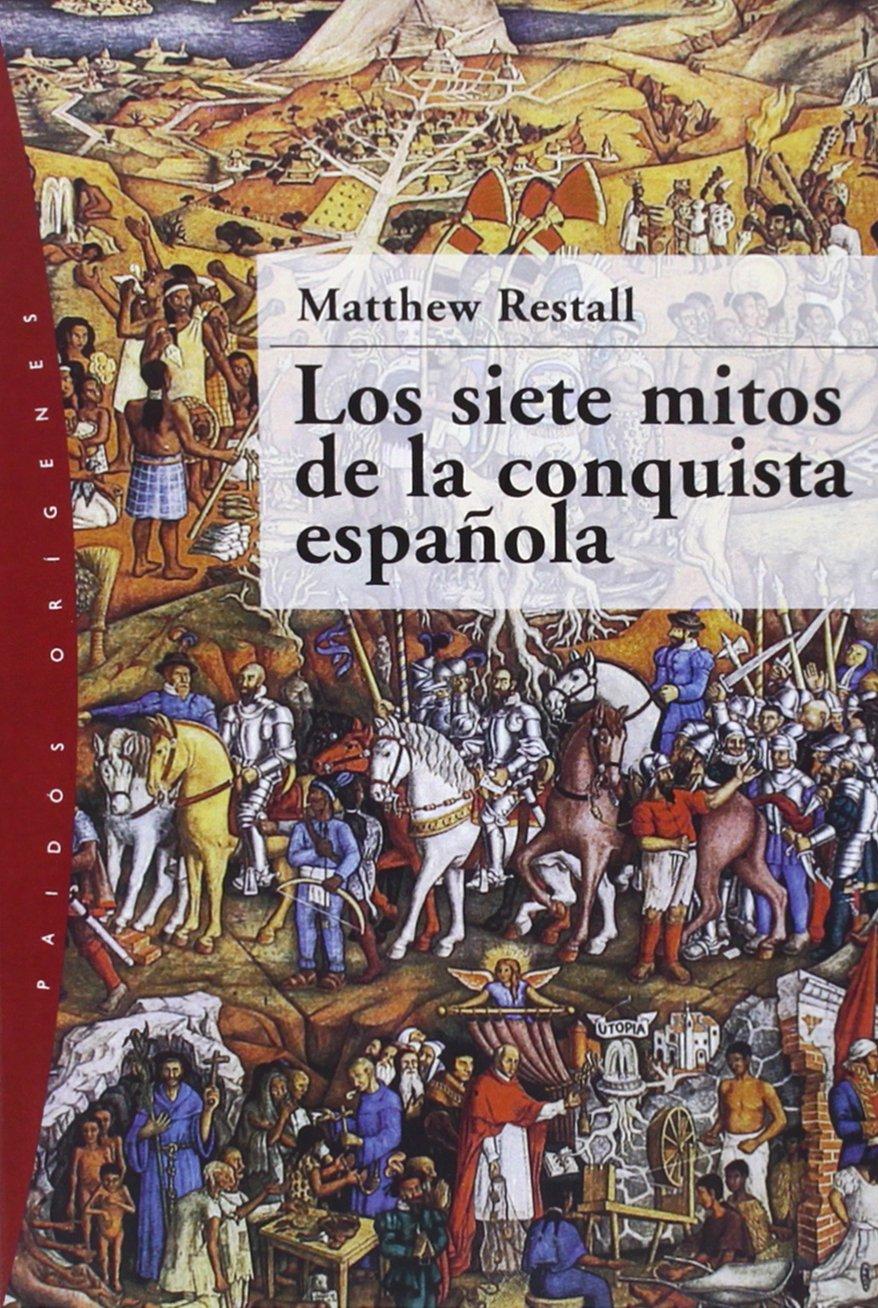 Los siete mitos de la conquista española: 46 Orígenes: Amazon.es: Restall, Matthew, Pino Moreno, Marta: Libros