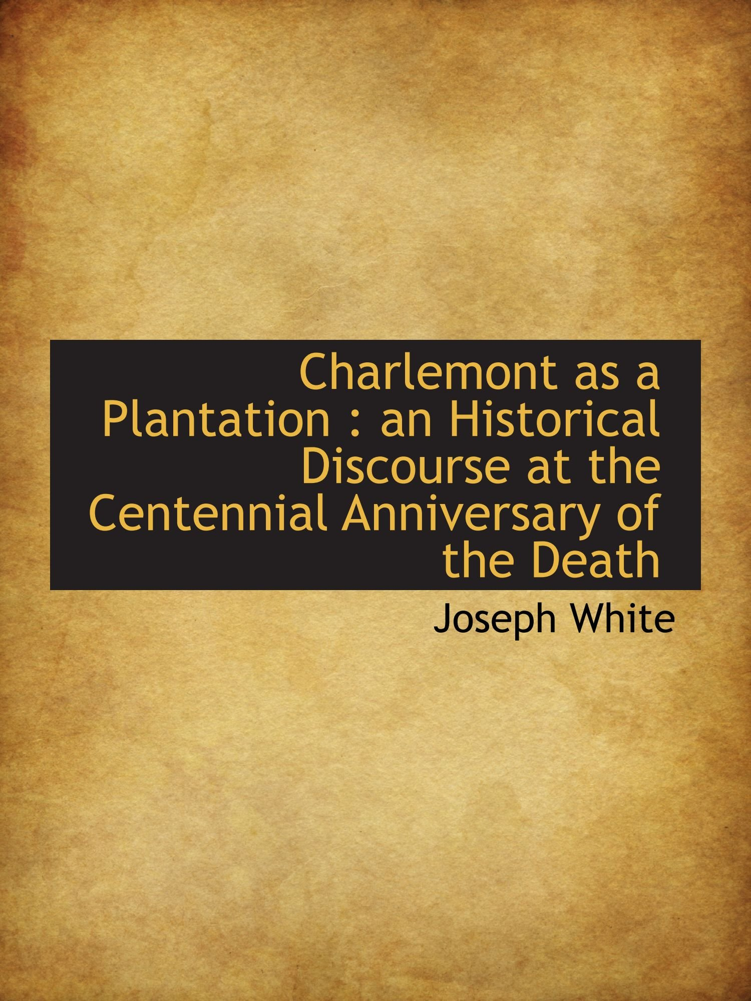 Download Charlemont as a Plantation : an Historical Discourse at the Centennial Anniversary of the Death PDF