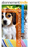 Hunde und Katzen 2: Fotosammlung (German Edition)