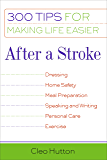After a Stroke: 300 Tips for Making Life Easier