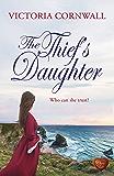 The Thief's Daughter (Choc Lit): Romance, suspense on the Cornish coast. Perfect winter read! (Cornish Tales Book 1)