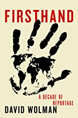 Firsthand: A Decade of Reportage Kindle Edition