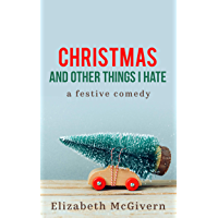 Christmas and Other Things I Hate: A heart-warming, feel good Christmas romance (English Edition)