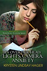 In Over Her Head: Lights, Camera, Anxiety (The Cecily Taylor Series Book 2) Kindle Edition