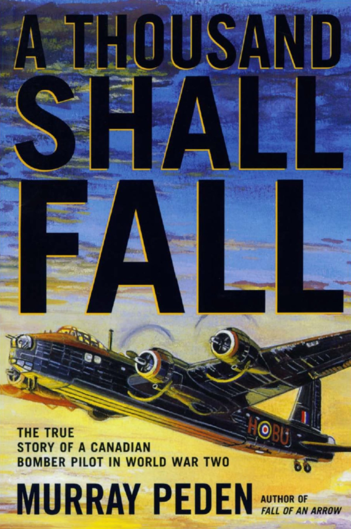a-thousand-shall-fall-the-true-story-of-a-canadian-bomber-pilot-in-world-war-two
