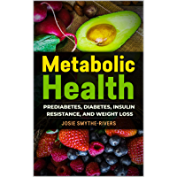 Metabolic Health: Prediabetes, Diabetes, Insulin Resistance, and Weight Loss (Metabolic Health Publications Book 6)