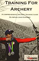 Training For Archery: A Comprehensive Archery