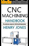 CNC Machining Handbook: The Ultimate Guide for CNC Machining Basics