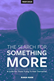The Search For Something More: A Guide For Those Trying To Heal Themselves