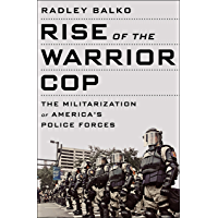 Rise of the Warrior Cop: The Militarization of America's Police Forces (English Edition)
