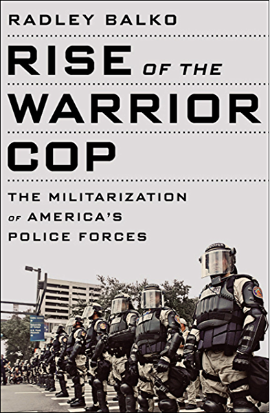 Rise of the Warrior Cop: The Militarization of Americas ...