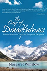 The Cusp of Dreadfulness: Fifteen Seasons in Tierra Del Fuego and Patagonia Kindle Edition