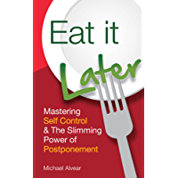 Eat It Later: Mastering Self-Control Over Food (English Edition)