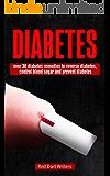 DIABETES: OVER 30 DIABETES REMEDIES TO REVERSE DIABETES, CONTROL BLOOD SUGAR AND PREVENT DIABETES (Natural diabetes remedies, Homemade diabetes remedies, control blood sugar, end diabetes)