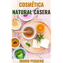 Cosmética Natural Casera: Aprenda a Hacer sus Propios Productos del Cuidado Personal en Casa Fácilmente (Spanish Edition) Jul 19, 2016