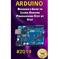 Arduino: 2019 Beginner's Guide to Learn Arduino Programming Step by Step (English Edition)