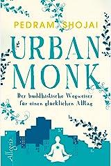 Urban Monk: Der buddhistische Wegweiser für einen glücklichen Alltag (German Edition) Kindle Edition