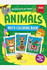 Animals Math Coloring Book: Multiplication & Division Practice, Grades 3-4 (Pixel Art For Kids) Paperback