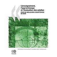 L'Enseignement, L'Apprentissage Et L'Evaluation Des Adultes: Pour de Meilleures Competences de Base