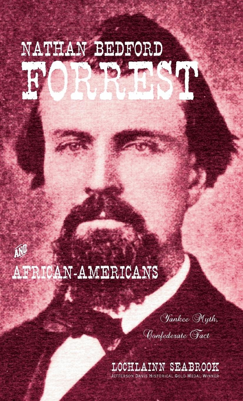 Nathan Bedford Forrest and African-Americans: Yankee Myth, Confederate Fact ebook