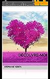 Découvre-moi: L'amour n'est seulement qu'un mot jusqu'à ce que quelqu'un lui donne un sens. (Aimer t. 2)