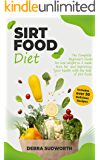 Sirtfood Diet: The Complete Beginner's Guide for lose weight in 1 week, burn fat and improving your health with the help…