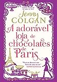 A adorável loja de chocolates de Paris (Romances de hoje)
