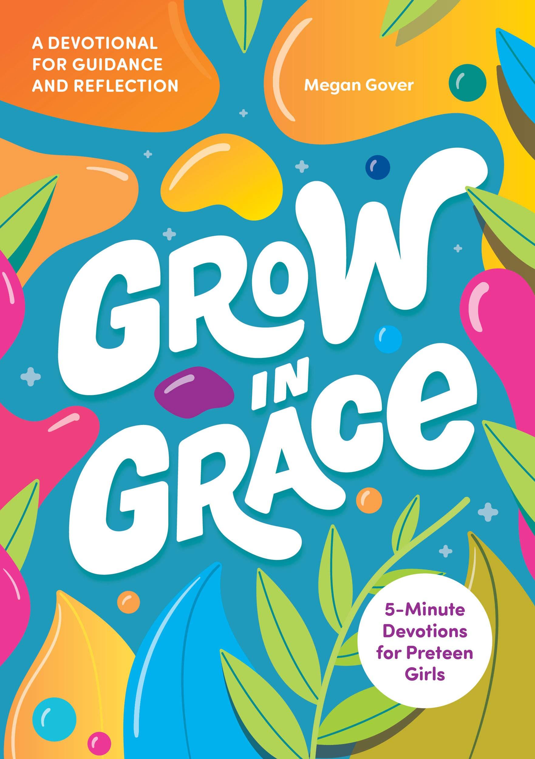 Grow in Grace: 5-Minute Devotions for Preteen Girls
