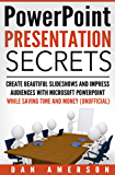 PowerPoint Presentation Secrets - Create Beautiful Slideshows and Impress Audiences with Microsoft PowerPoint While Saving Time and Money (Unofficial)