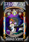 Fear & Sunshine: Dark Matters: Book Two of the Darksmith Family Legacy