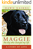 MAGGIE: the dog who changed my life: A Story of Love