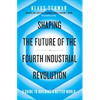 Schwab, K: Shaping the Future of the Fourth Industrial Revol: a guide to building a better world