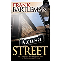 Azusa Street: An Eyewitness Account to the Birth of the Pentecostal Revival (English Edition)