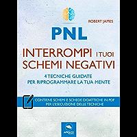 PNL. Interrompi i tuoi schemi negativi: 4 tecniche guidate per riprogrammare la tua mente