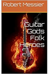 Guitar Gods Folk Heroes (Guitar Gods Music Series Book 6) Kindle Edition