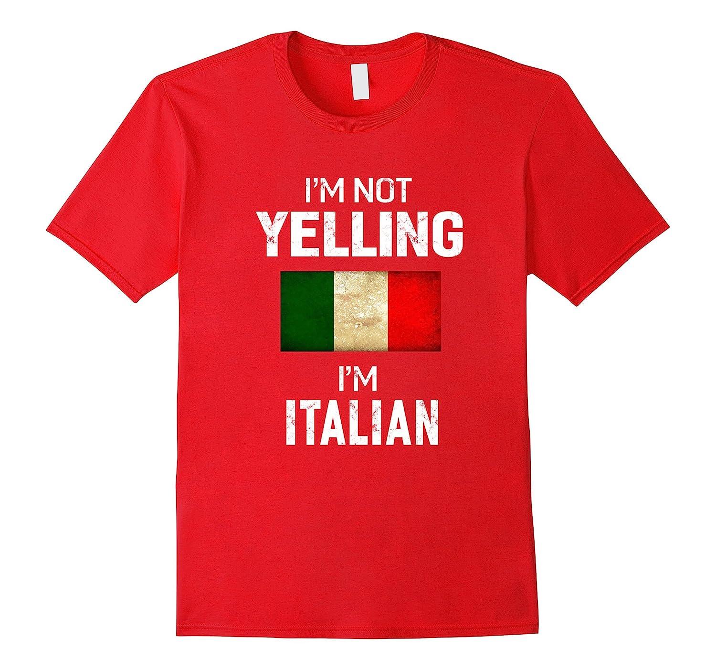 a06abad9e I'm Not Yelling I'm Italian T-Shirt Men Women Funny Gift-RT – Rateeshirt