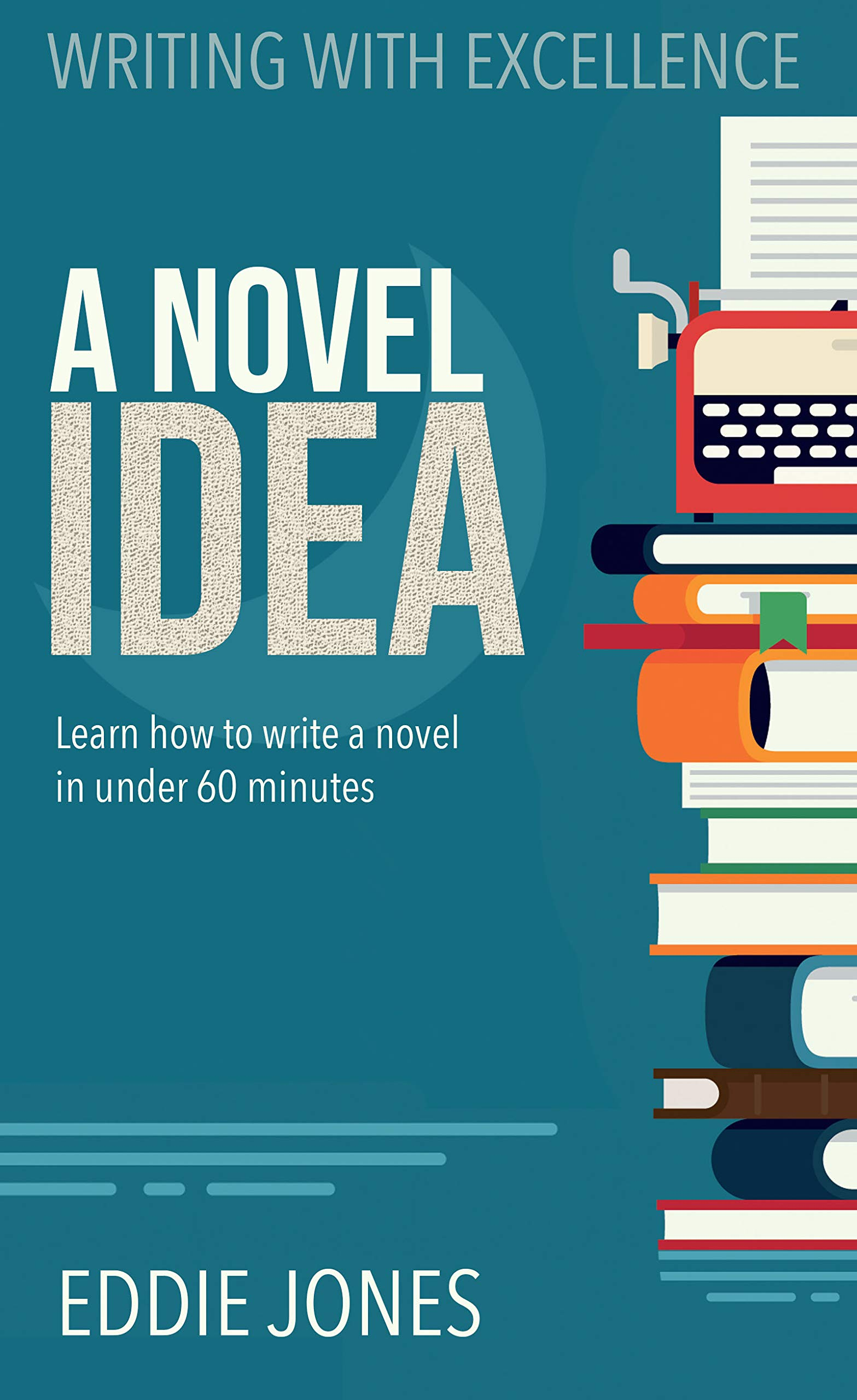 A Novel Idea: Learn How to Write a Novel in Under 60 Minutes: Eddie