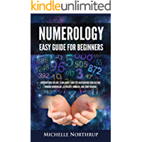 Numerology Easy Guide for Beginners: Discover Who You Are, Learn about Your Life and Uncover Your Destiny through Numerology, Astrology, Numbers and Tarot Reading