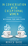 In Conversation with Exceptional Women: Wisdom for Writers