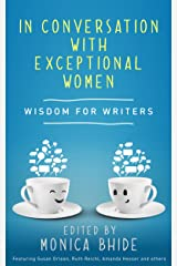 In Conversation with Exceptional Women: Wisdom for Writers Kindle Edition