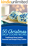 51 Christmas Drop Cookie Recipes – Traditional Drop Cookies, Seasonal and Unique Drop Cookies (The Ultimate Christmas Recipes and Recipes For Christmas Collection Book 6)