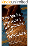 The Bible: Inerrancy, Infallibility, and Reliability.: A case for Chicago Inerrancy (Defending the Faith Book 1)