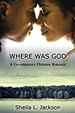 Where Was God: Big City Lies. Small Town Secrets (Where Was God Series Book 1)
