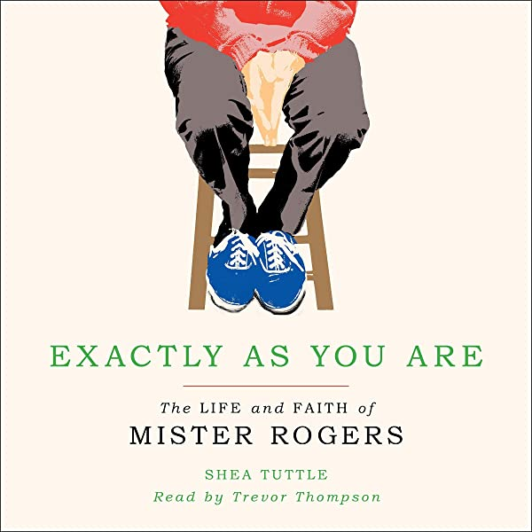Amazon Com Exactly As You Are The Life And Faith Of Mister Rogers Audible Audio Edition Shea Tuttle Trevor Thompson Wm B Eerdmans Publishing Co Audible Audiobooks