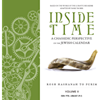 Inside Time: A Chassidic Perspective on the Jewish Calendar Volume 2